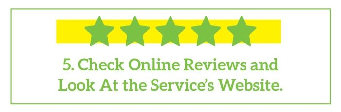 Check Online Reviews and Look at the Service's Website